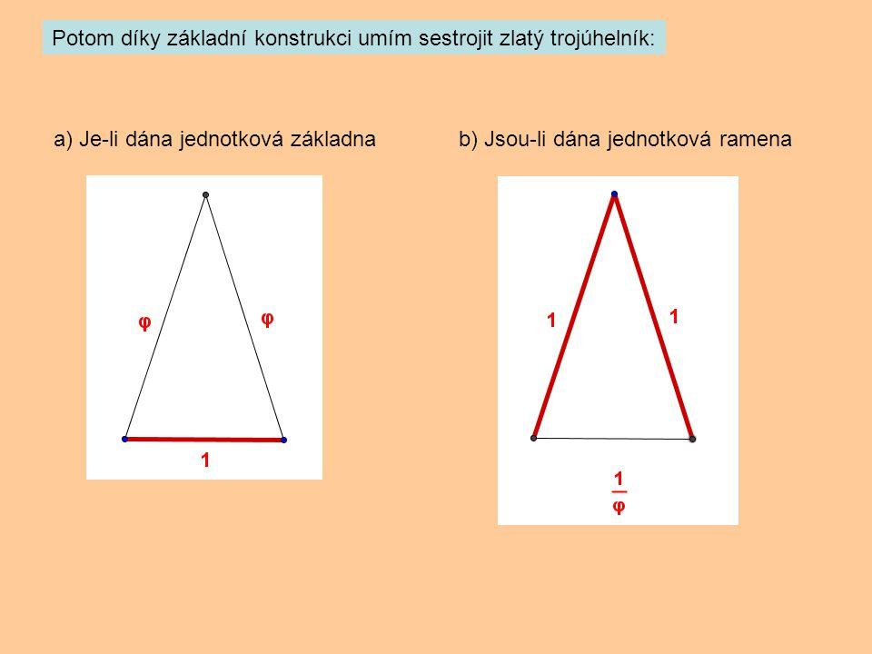 Potom díky základní konstrukci umím sestrojit zlatý trojúhelník: a) Je-li dána jednotková základnab) Jsou-li dána jednotková ramena