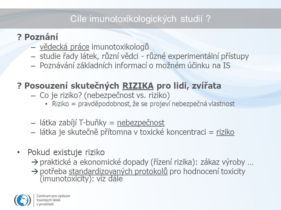 Cíle imunotoxikologických studií ? ? Poznání – vědecká práce imunotoxikologů – studie řady látek, různí vědci - různé experimentální přístupy – Poznáv
