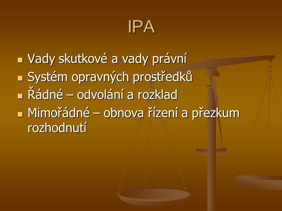 IPA Vady skutkové a vady právní Vady skutkové a vady právní Systém opravných prostředků Systém opravných prostředků Řádné – odvolání a rozklad Řádné –