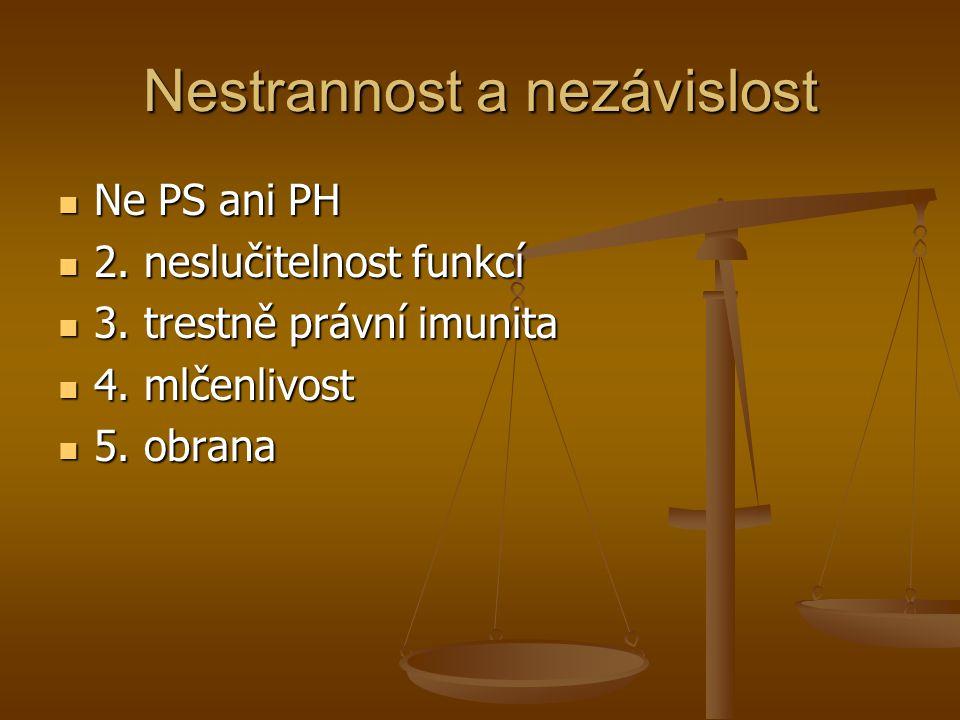 Nestrannost a nezávislost Ne PS ani PH Ne PS ani PH 2. neslučitelnost funkcí 2. neslučitelnost funkcí 3. trestně právní imunita 3. trestně právní imun