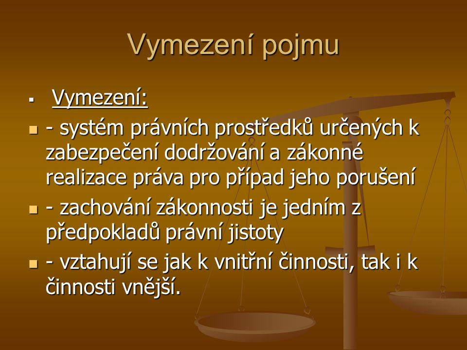 Vymezení pojmu  Vymezení: - systém právních prostředků určených k zabezpečení dodržování a zákonné realizace práva pro případ jeho porušení - systém