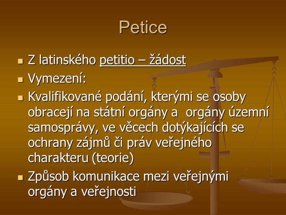 Petice Z latinského petitio – žádost Z latinského petitio – žádost Vymezení: Vymezení: Kvalifikované podání, kterými se osoby obracejí na státní orgán
