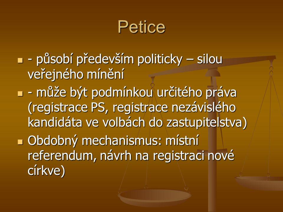 Petice - působí především politicky – silou veřejného mínění - působí především politicky – silou veřejného mínění - může být podmínkou určitého práva