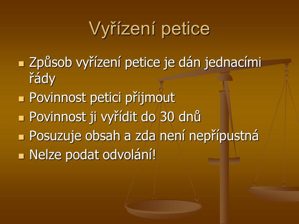 Vyřízení petice Způsob vyřízení petice je dán jednacími řády Způsob vyřízení petice je dán jednacími řády Povinnost petici přijmout Povinnost petici p