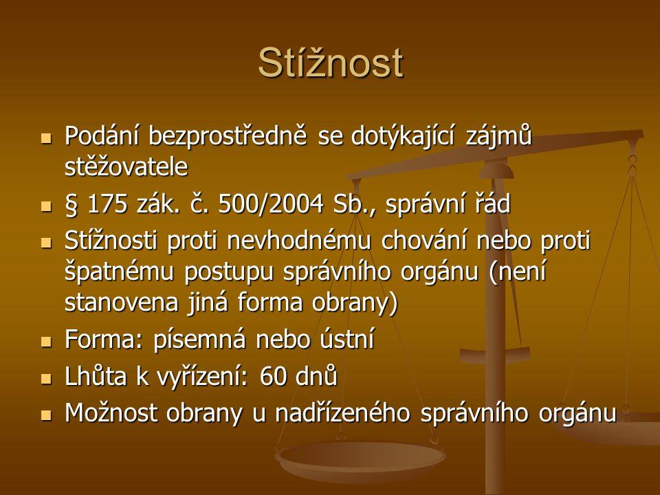 Stížnost Podání bezprostředně se dotýkající zájmů stěžovatele Podání bezprostředně se dotýkající zájmů stěžovatele § 175 zák. č. 500/2004 Sb., správní