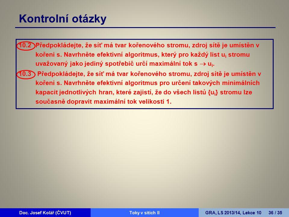 Doc. Josef Kolář (ČVUT)Prohledávání grafůGRA, LS 2010/11, Lekce 4 36 / 15Doc. Josef Kolář (ČVUT)Toky v sítích IIGRA, LS 2013/14, Lekce 10 36 / 35 Kont