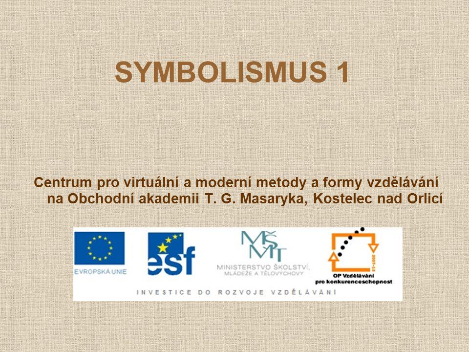 SYMBOLISMUS 1 Centrum pro virtuální a moderní metody a formy vzdělávání na Obchodní akademii T. G. Masaryka, Kostelec nad Orlicí