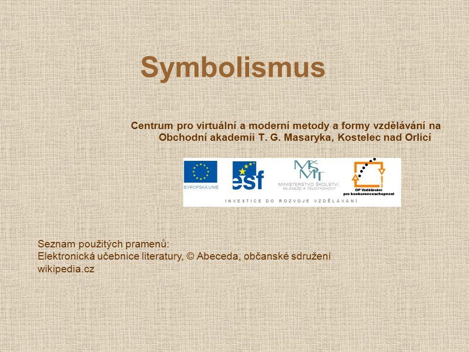 Symbolismus Centrum pro virtuální a moderní metody a formy vzdělávání na Obchodní akademii T. G. Masaryka, Kostelec nad Orlicí Seznam použitých pramen