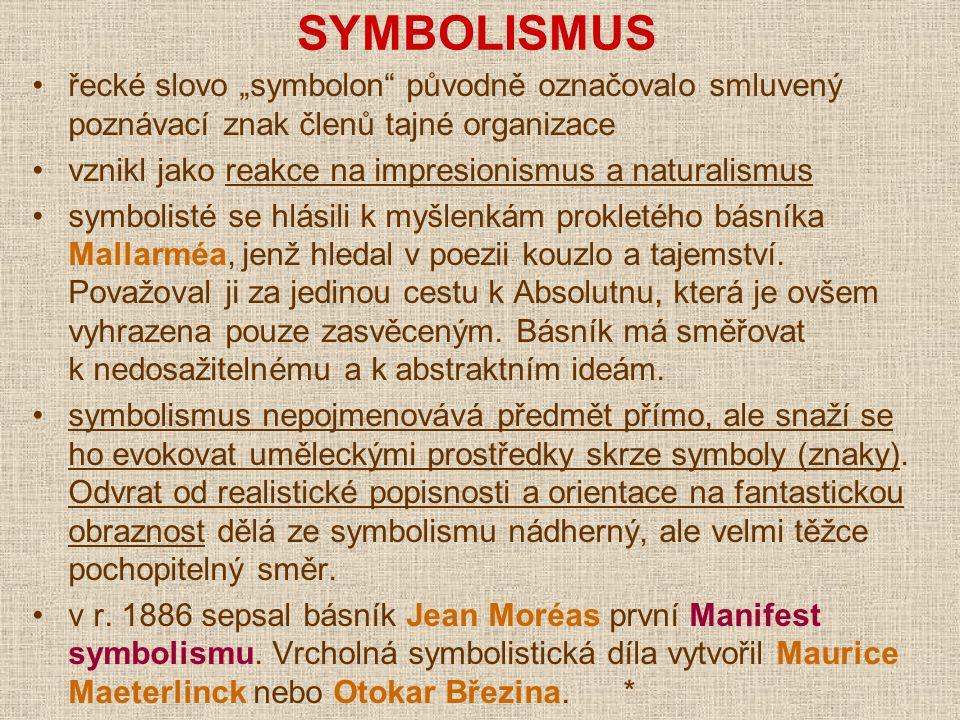 """SYMBOLISMUS řecké slovo """"symbolon"""" původně označovalo smluvený poznávací znak členů tajné organizace vznikl jako reakce na impresionismus a naturalism"""