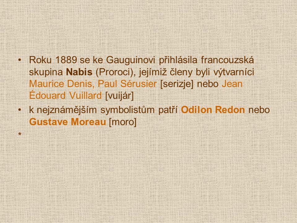 Roku 1889 se ke Gauguinovi přihlásila francouzská skupina Nabis (Proroci), jejímiž členy byli výtvarníci Maurice Denis, Paul Sérusier [serizje] nebo J