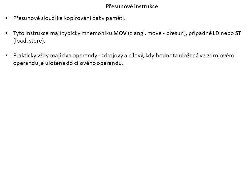 Přesunové instrukce Přesunové slouží ke kopírování dat v paměti. Tyto instrukce mají typicky mnemoniku MOV (z angl. move - přesun), případně LD nebo S