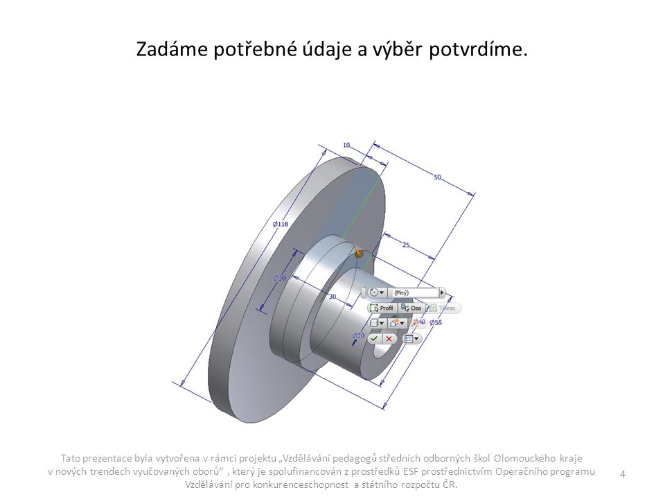 Na čelní ploše disku vytvoříme náčrt.Zadáme bod a zakótujeme vzdálenost od osy.