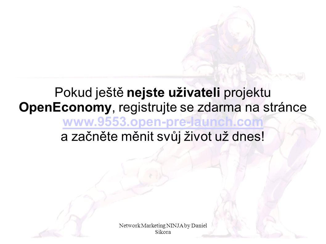 Network Marketing NINJA by Daniel Sikora Pokud ještě nejste uživateli projektu OpenEconomy, registrujte se zdarma na stránce www.9553.open-pre-launch.com a začněte měnit svůj život už dnes!
