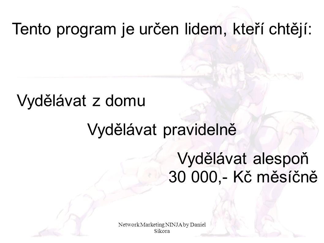 Network Marketing NINJA by Daniel Sikora Tento program je určen lidem, kteří chtějí: Vydělávat z domu Vydělávat pravidelně Vydělávat alespoň 30 000,- Kč měsíčně