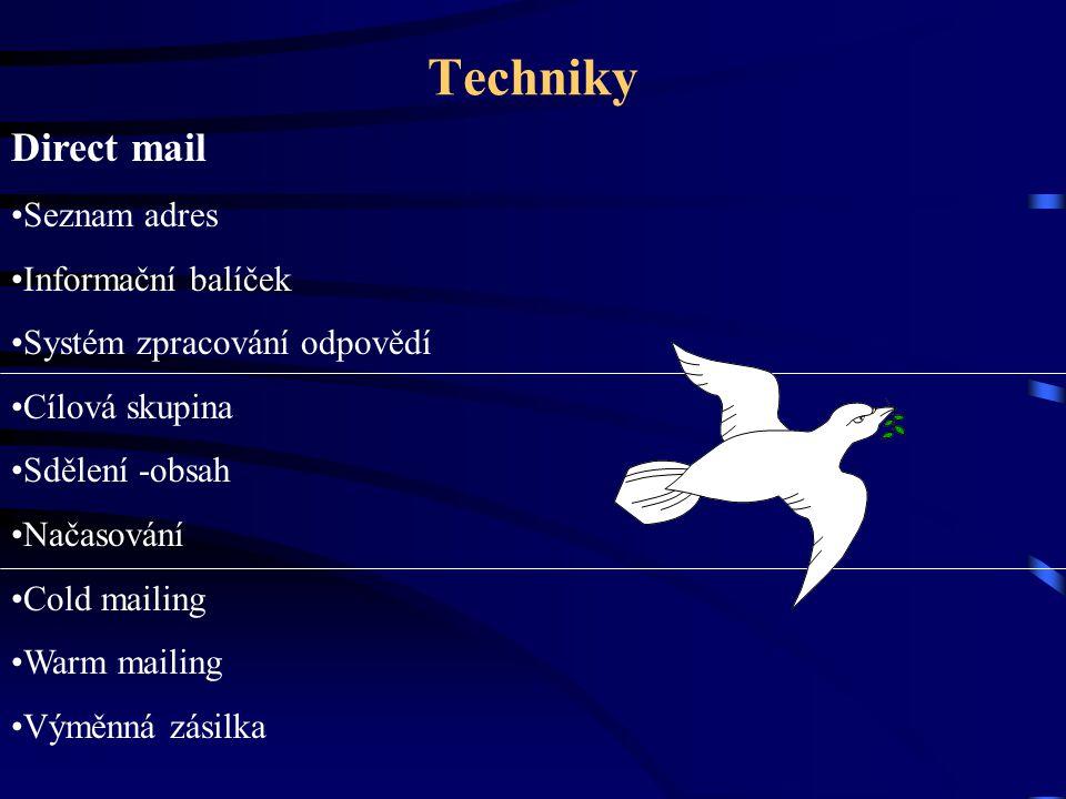 Techniky Direct mail Seznam adres Informační balíček Systém zpracování odpovědí Cílová skupina Sdělení -obsah Načasování Cold mailing Warm mailing Vým