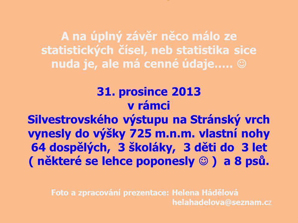 A na úplný závěr něco málo ze statistických čísel, neb statistika sice nuda je, ale má cenné údaje….. 31. prosince 2013 v rámci Silvestrovského výstup