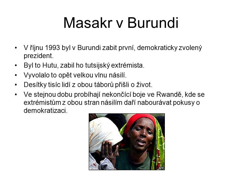 Masakr v Burundi V říjnu 1993 byl v Burundi zabit první, demokraticky zvolený prezident.