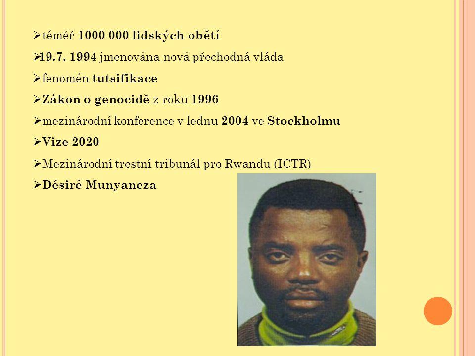  téměř 1000 000 lidských obětí  19.7. 1994 jmenována nová přechodná vláda  fenomén tutsifikace  Zákon o genocidě z roku 1996  mezinárodní konfere