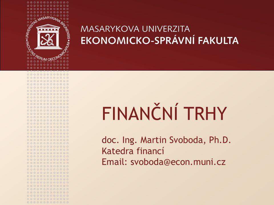 FINANČNÍ TRHY doc. Ing. Martin Svoboda, Ph.D. Katedra financí Email: svoboda@econ.muni.cz