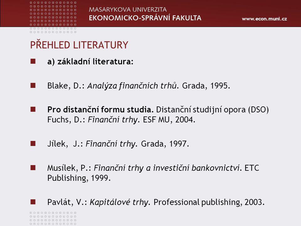 www.econ.muni.cz PŘEHLED LITERATURY a) základní literatura: Blake, D.: Analýza finančních trhů.