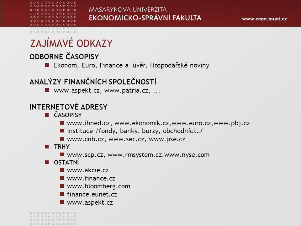 www.econ.muni.cz ZAJÍMAVÉ ODKAZY ODBORNÉ ČASOPISY Ekonom, Euro, Finance a úvěr, Hospodářské noviny ANALÝZY FINANČNÍCH SPOLEČNOSTÍ www.aspekt.cz, www.patria.cz,...