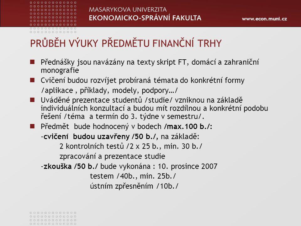 www.econ.muni.cz HODNOCENÍ STUDIA PŘEDMĚTU FINANČNÍ TRHY 1 (A) = 90 - 100 b.
