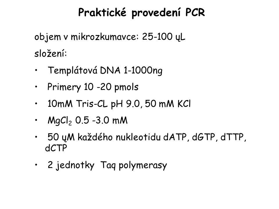 Praktické provedení PCR objem v mikrozkumavce: 25-100 ųL složení: Templátová DNA 1-1000ng Primery 10 -20 pmols 10mM Tris-CL pH 9.0, 50 mM KCl MgCl 2 0.5 -3.0 mM 50 ųM každého nukleotidu dATP, dGTP, dTTP, dCTP 2 jednotky Taq polymerasy