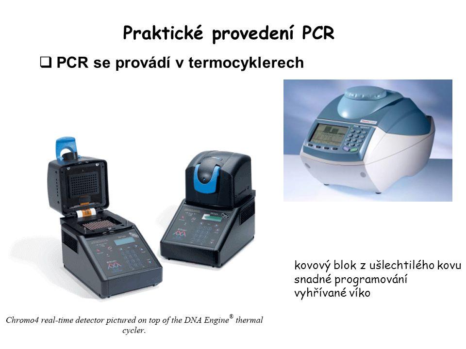 Praktické provedení PCR  PCR se provádí v termocyklerech kovový blok z ušlechtilého kovu snadné programování vyhřívané víko