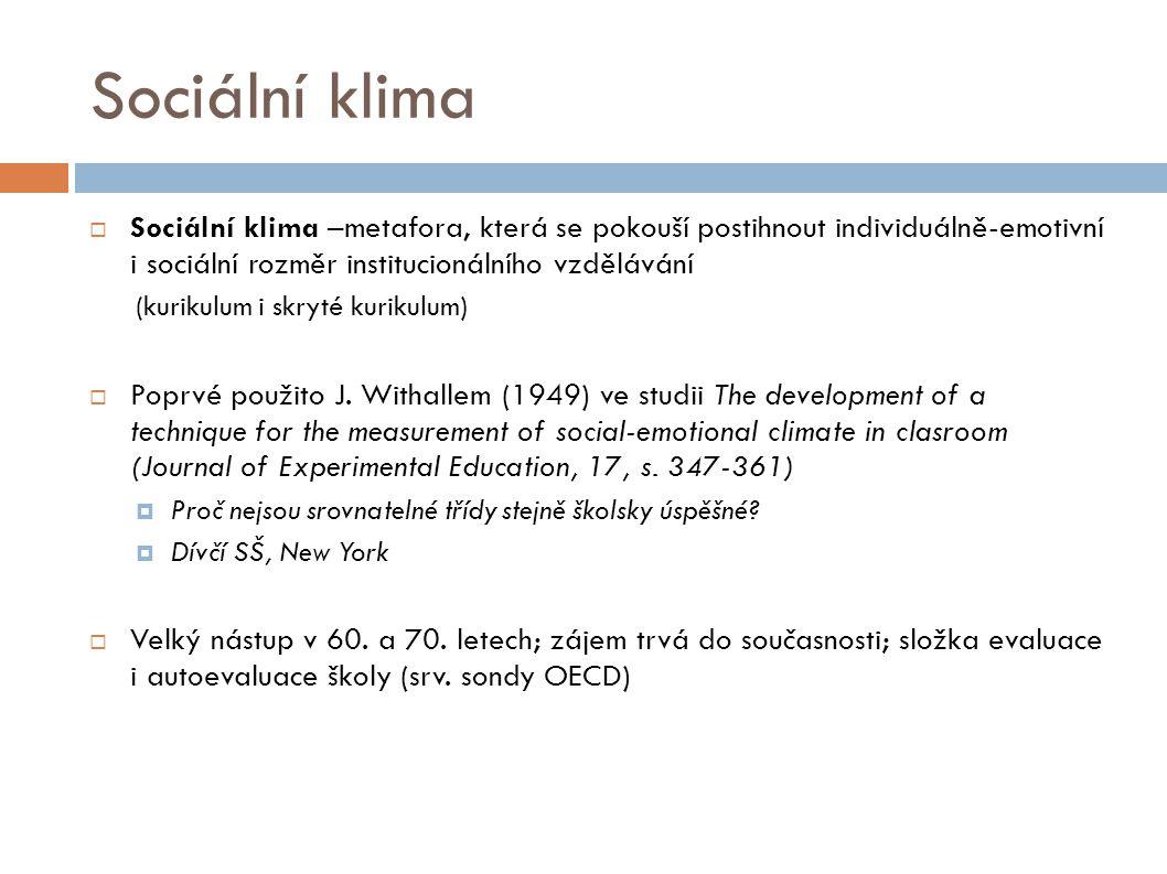 Sociální klima  Sociální klima –metafora, která se pokouší postihnout individuálně-emotivní i sociální rozměr institucionálního vzdělávání (kurikulum