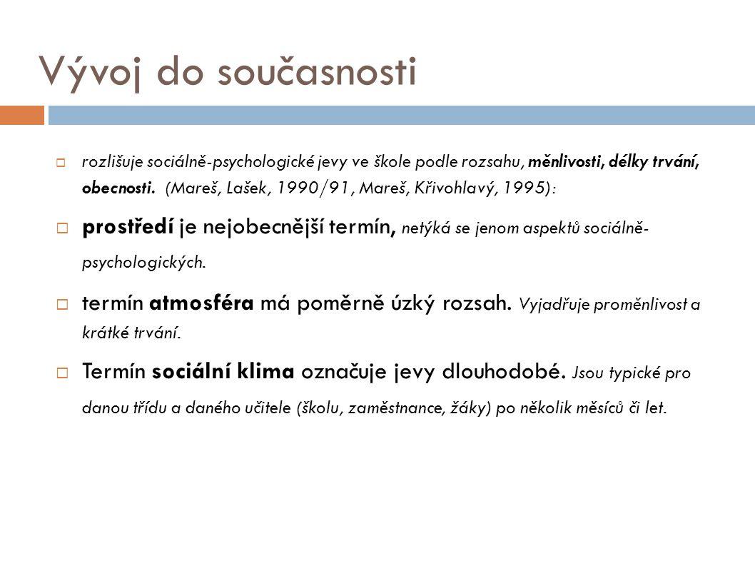 Vývoj do současnosti  rozlišuje sociálně-psychologické jevy ve škole podle rozsahu, měnlivosti, délky trvání, obecnosti. (Mareš, Lašek, 1990/91, Mare