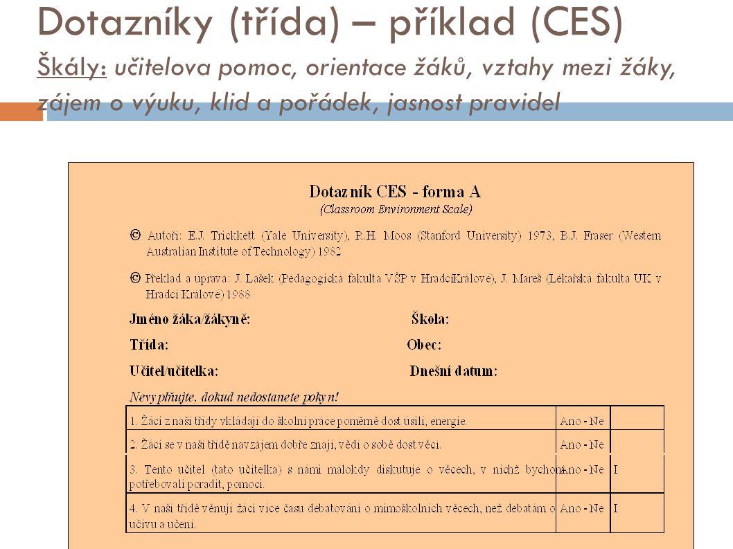 Dotazníky (třída) – příklad (CES) Škály: učitelova pomoc, orientace žáků, vztahy mezi žáky, zájem o výuku, klid a pořádek, jasnost pravidel