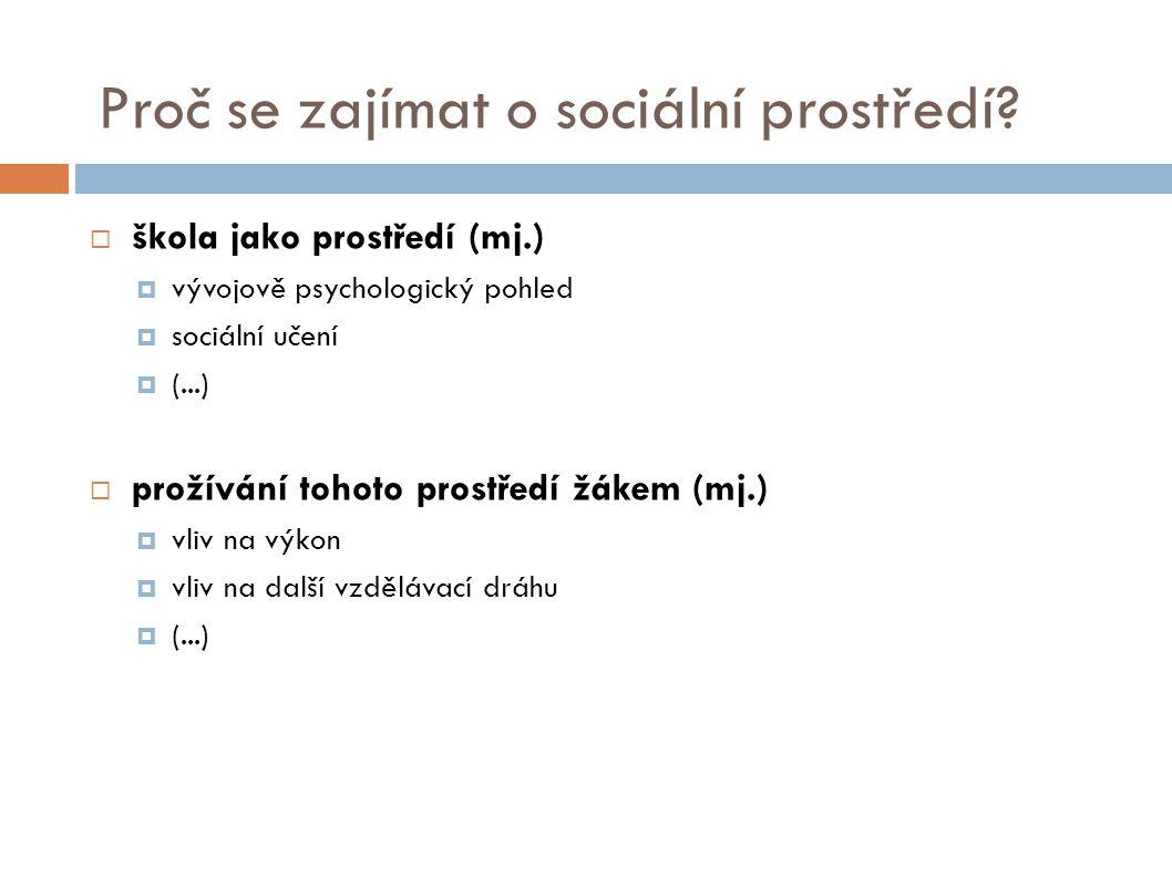 Proč se zajímat o sociální prostředí?  škola jako prostředí (mj.)  vývojově psychologický pohled  sociální učení  (...)  prožívání tohoto prostře
