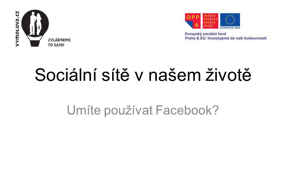 Sociální sítě v našem životě Umíte používat Facebook?