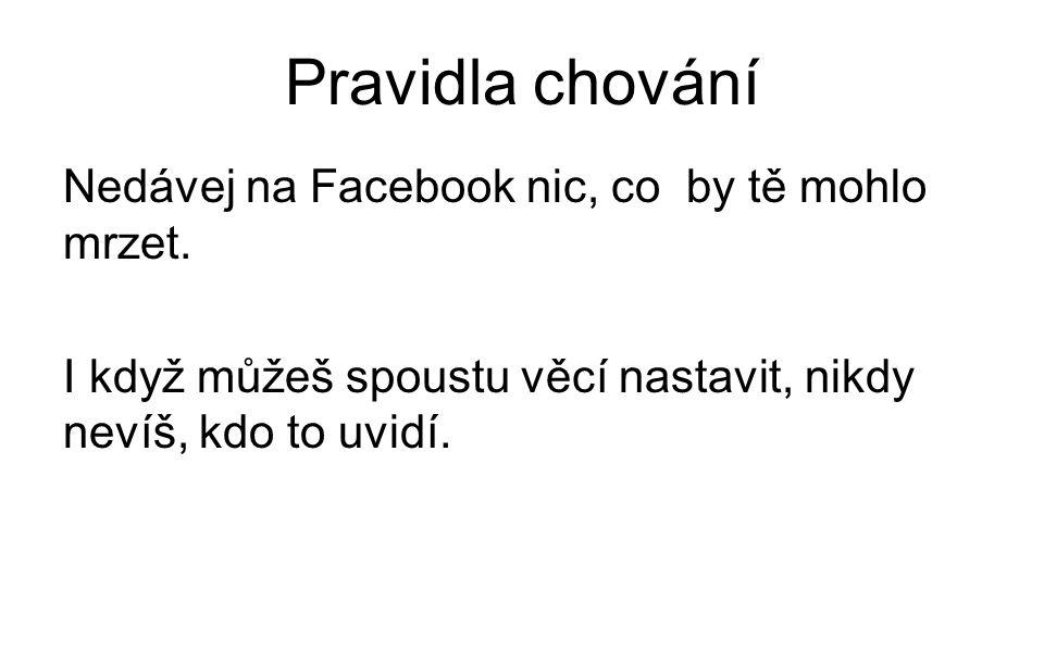 Pravidla chování Nedávej na Facebook nic, co by tě mohlo mrzet.