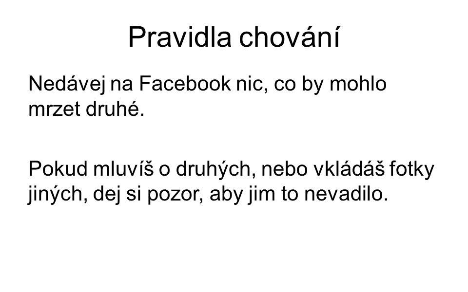 Pravidla chování Nedávej na Facebook nic, co by mohlo mrzet druhé.