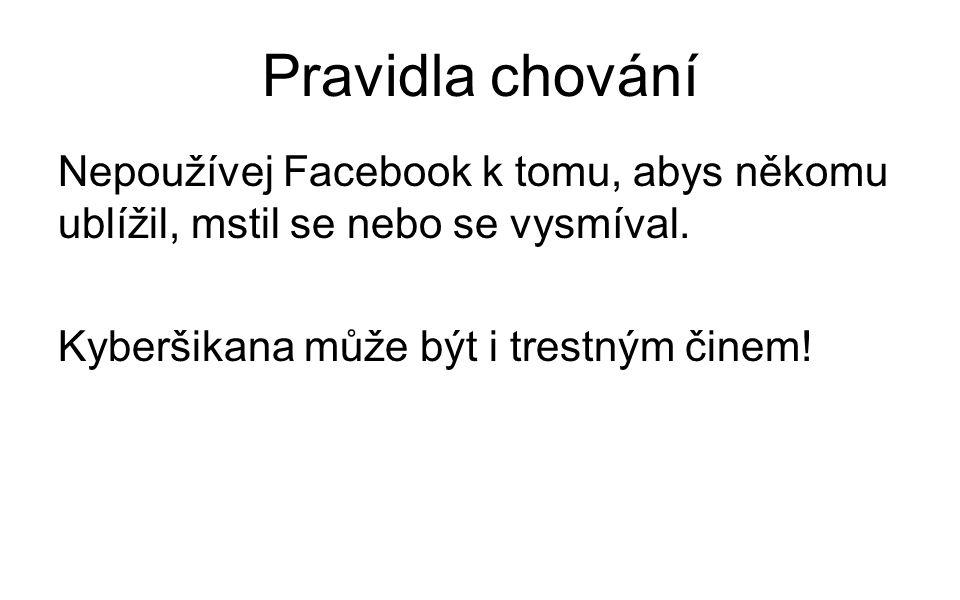 Pravidla chování Nepoužívej Facebook k tomu, abys někomu ublížil, mstil se nebo se vysmíval.