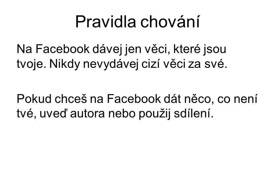 Pravidla chování Na Facebook dávej jen věci, které jsou tvoje.