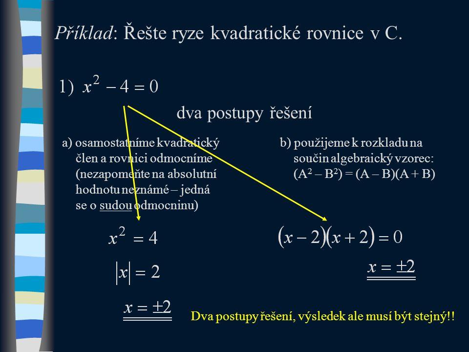 Příklad: Řešte ryze kvadratické rovnice v C.