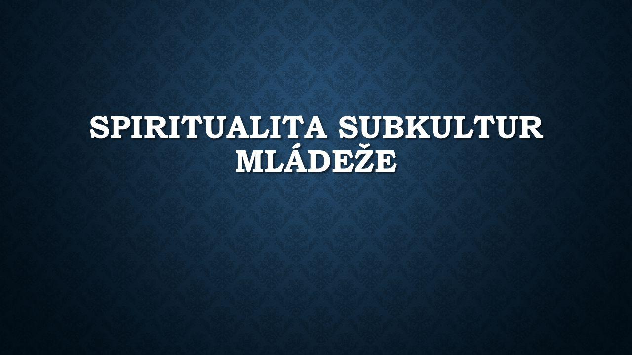 SPIRITUALITA SUBKULTUR MLÁDEŽE