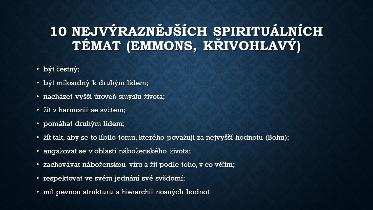 10 NEJVÝRAZNĚJŠÍCH SPIRITUÁLNÍCH TÉMAT (EMMONS, KŘIVOHLAVÝ) být č estný; být č estný; být milosrdný k druhým lidem; být milosrdný k druhým lidem; nach