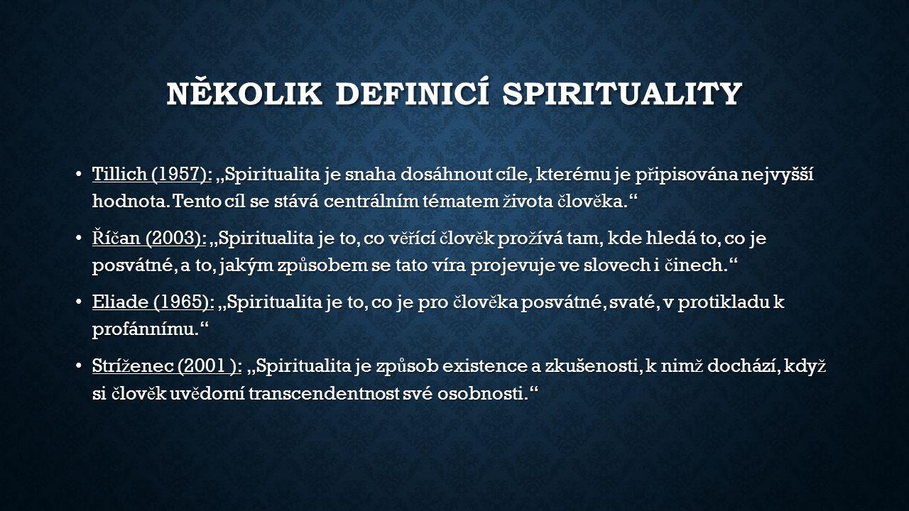 """NĚKOLIK DEFINICÍ SPIRITUALITY Tillich (1957): """"Spiritualita je snaha dosáhnout cíle, kterému je p ř ipisována nejvyšší hodnota. Tento cíl se stává cen"""