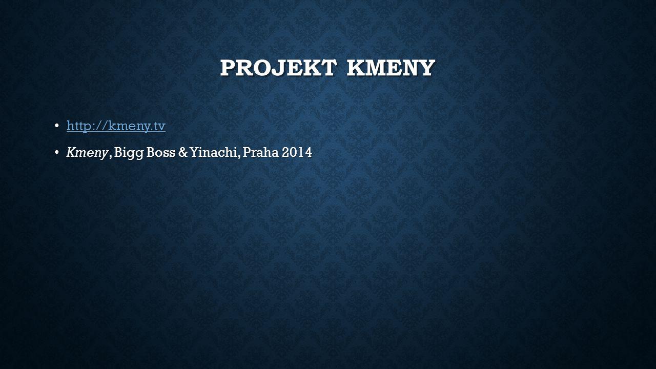 PROJEKT KMENY http://kmeny.tv http://kmeny.tv http://kmeny.tv Kmeny, Bigg Boss & Yinachi, Praha 2014 Kmeny, Bigg Boss & Yinachi, Praha 2014