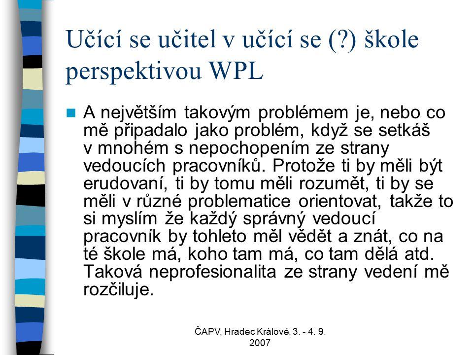 ČAPV, Hradec Králové, 3. - 4. 9. 2007 A největším takovým problémem je, nebo co mě připadalo jako problém, když se setkáš v mnohém s nepochopením ze s