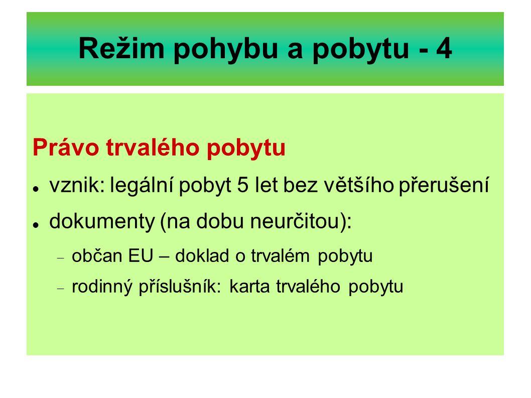 Režim pohybu a pobytu - 4 Právo trvalého pobytu vznik: legální pobyt 5 let bez většího přerušení dokumenty (na dobu neurčitou):  občan EU – doklad o