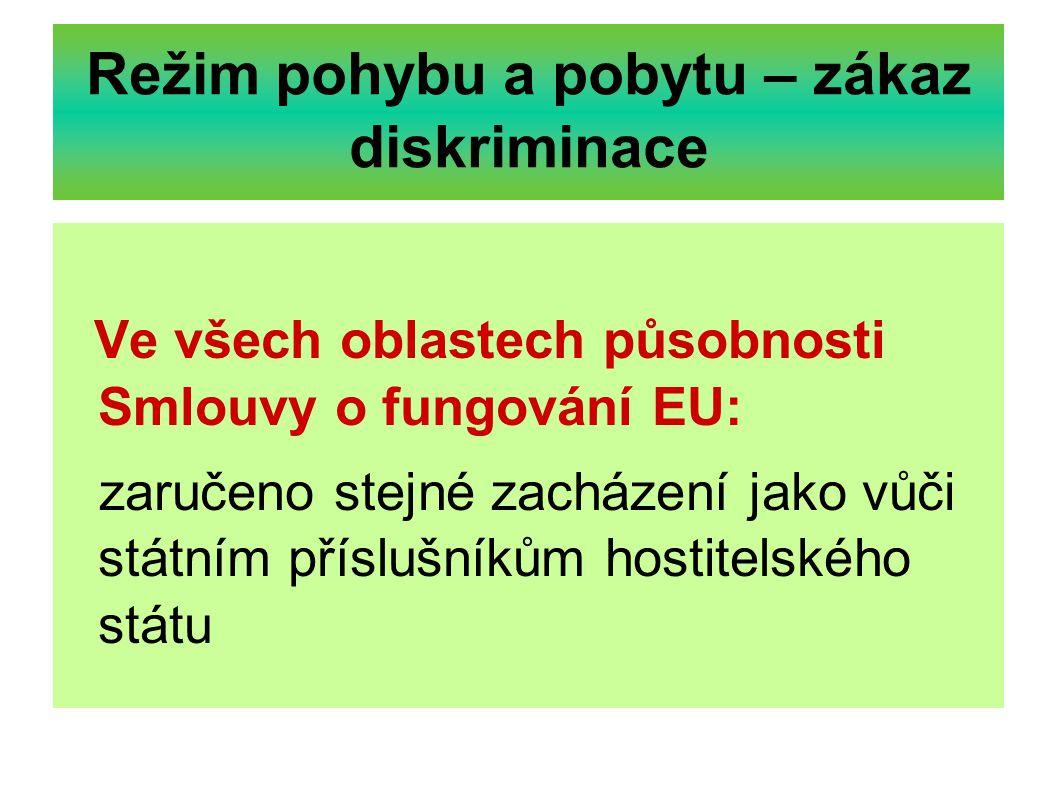 Režim pohybu a pobytu – zákaz diskriminace Ve všech oblastech působnosti Smlouvy o fungování EU: zaručeno stejné zacházení jako vůči státním příslušní