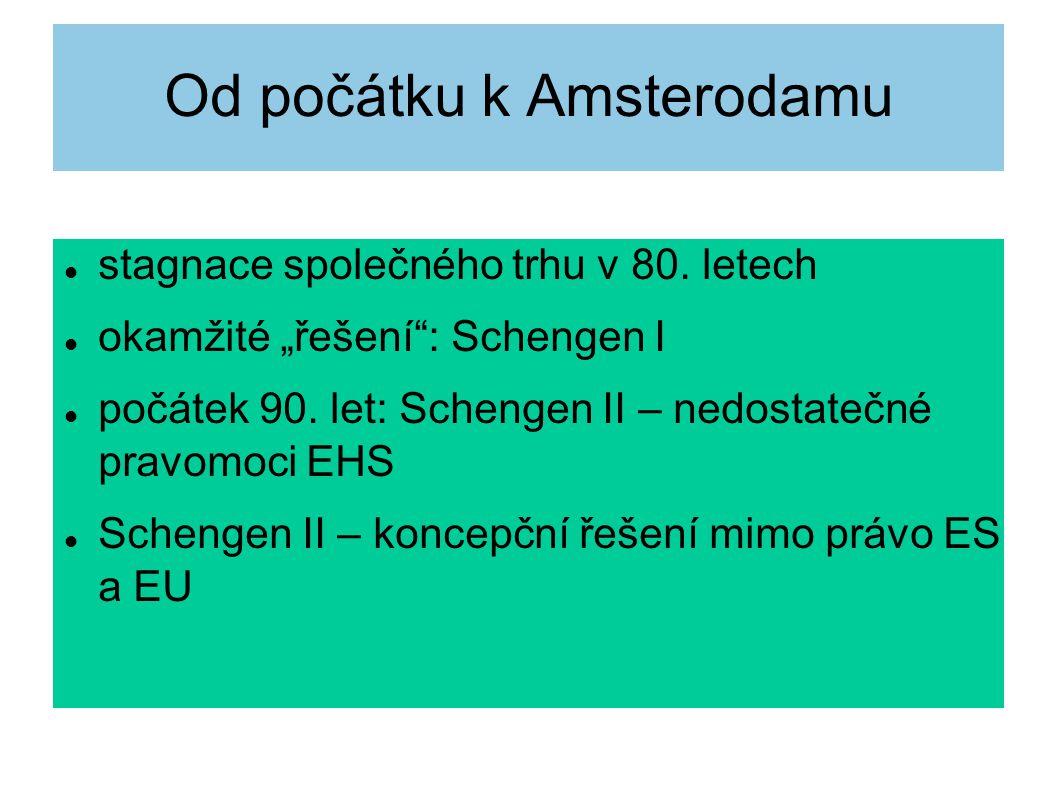 """Od počátku k Amsterodamu stagnace společného trhu v 80. letech okamžité """"řešení"""": Schengen I počátek 90. let: Schengen II – nedostatečné pravomoci EHS"""