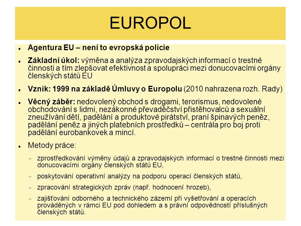 Agentura EU – není to evropská policie Základní úkol: výměna a analýza zpravodajských informací o trestné činnosti a tím zlepšovat efektivnost a spolu