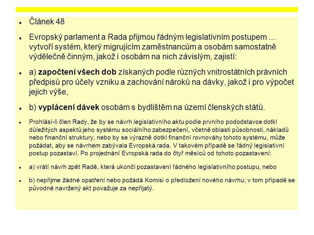 Článek 48 Evropský parlament a Rada přijmou řádným legislativním postupem … vytvoří systém, který migrujícím zaměstnancům a osobám samostatně výdělečn