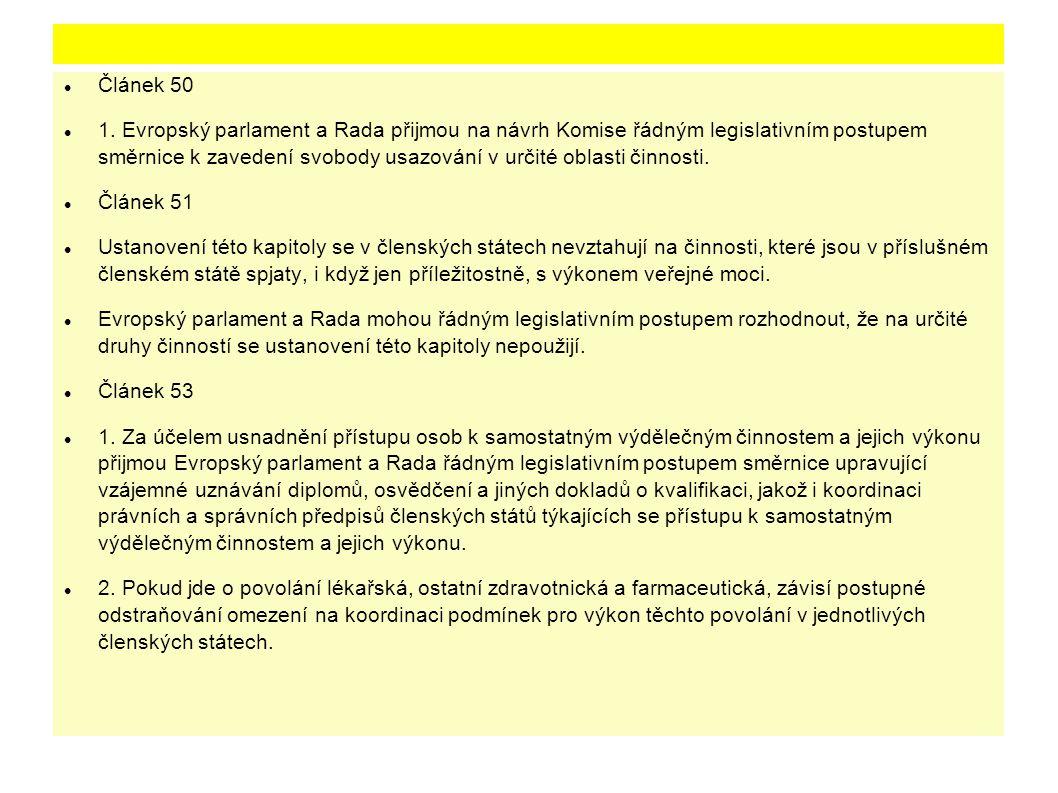 Článek 50 1. Evropský parlament a Rada přijmou na návrh Komise řádným legislativním postupem směrnice k zavedení svobody usazování v určité oblasti či