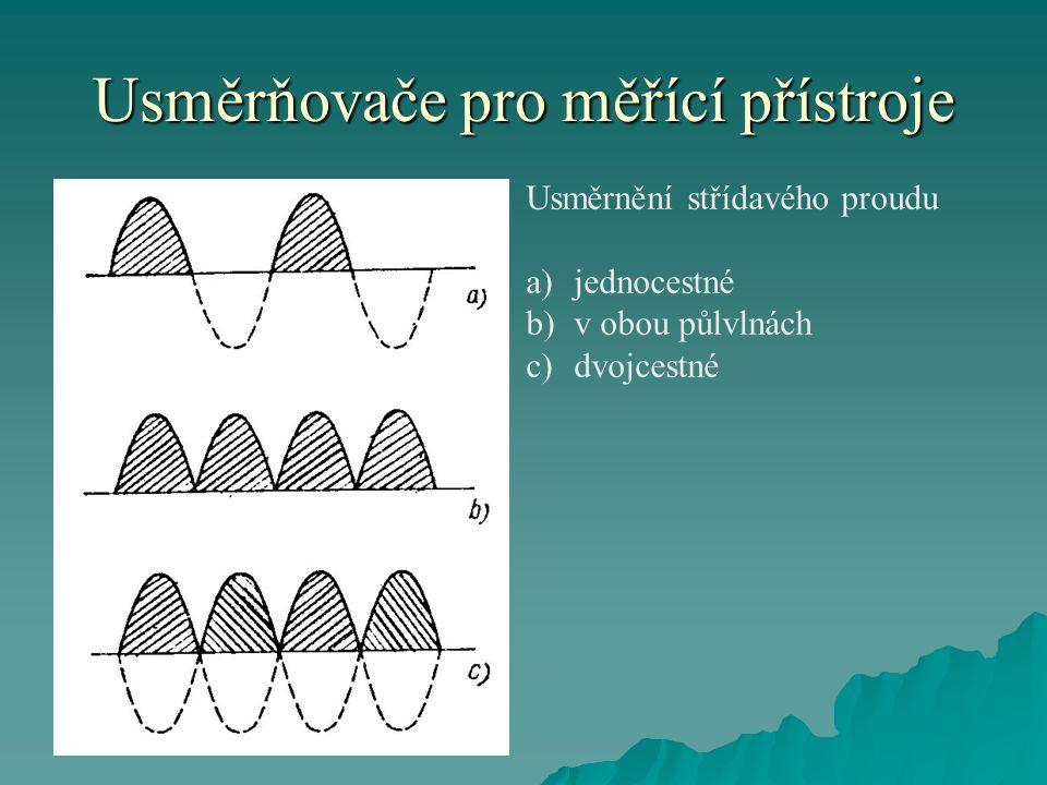 Usměrňovače pro měřící přístroje Usměrnění střídavého proudu a) jednocestné b) v obou půlvlnách c) dvojcestné